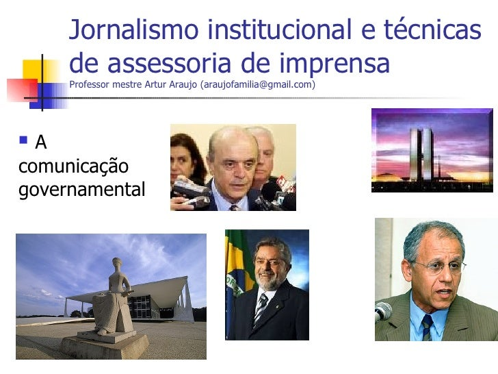 Jornalismo institucional e técnicas de assessoria de imprensa   Professor mestre Artur Araujo (araujofamilia@gmail.com) <u...
