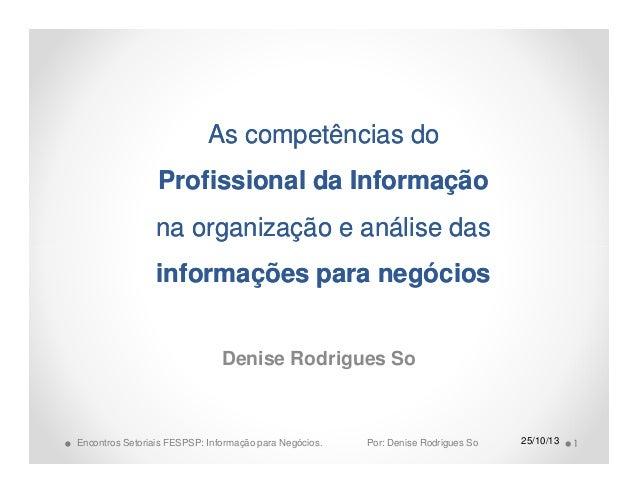 As competências do Profissional da Informação na organização e análise das informações para negócios Denise Rodrigues So  ...