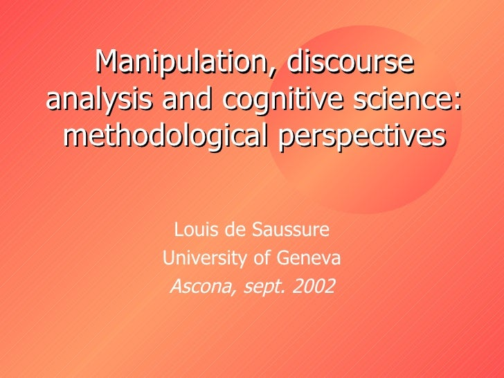 Manipulation, discourse analysis and cognitive science: methodological perspectives Louis de Saussure University of Geneva...