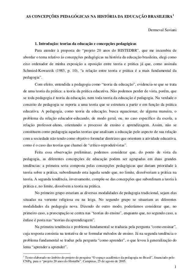 AS CONCEPÇÕES PEDAGÓGICAS NA HISTÓRIA DA EDUCAÇÃO BRASILEIRA1 Dermeval Saviani 1. Introdução: teorias da educação e concep...