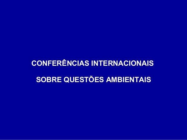 CONFERÊNCIAS INTERNACIONAIS SOBRE QUESTÕES AMBIENTAIS