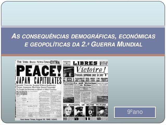 AS CONSEQUÊNCIAS DEMOGRÁFICAS, ECONÓMICAS E GEOPOLÍTICAS DA 2.ª GUERRA MUNDIAL 9ºano