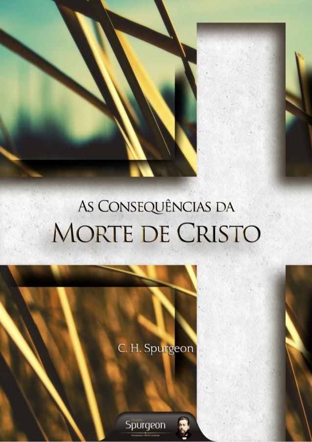 As Consequências da  Morte de Cristo  C. H. Spurgeon