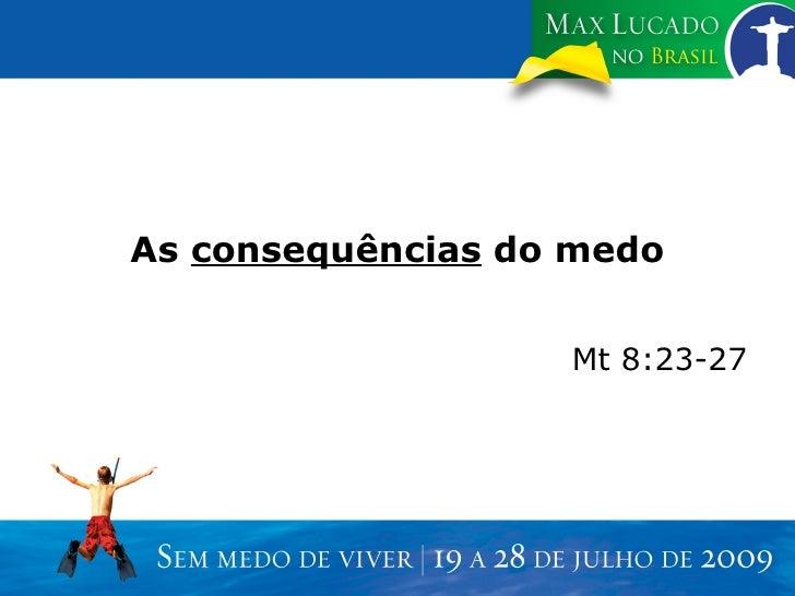As  consequências  do medo Mt 8:23-27