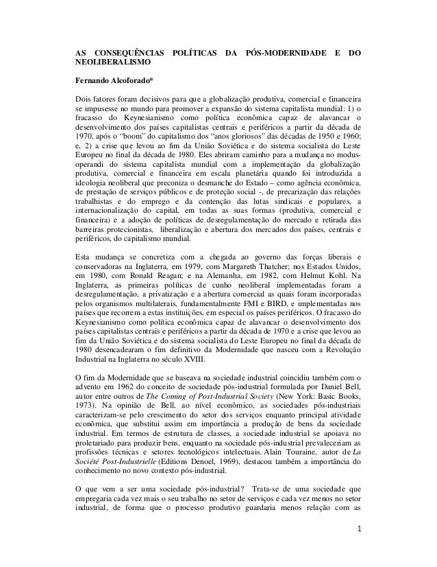 1 AS CONSEQUÊNCIAS POLÍTICAS DA PÓS-MODERNIDADE E DO NEOLIBERALISMO Fernando Alcoforado* Dois fatores foram decisivos para...