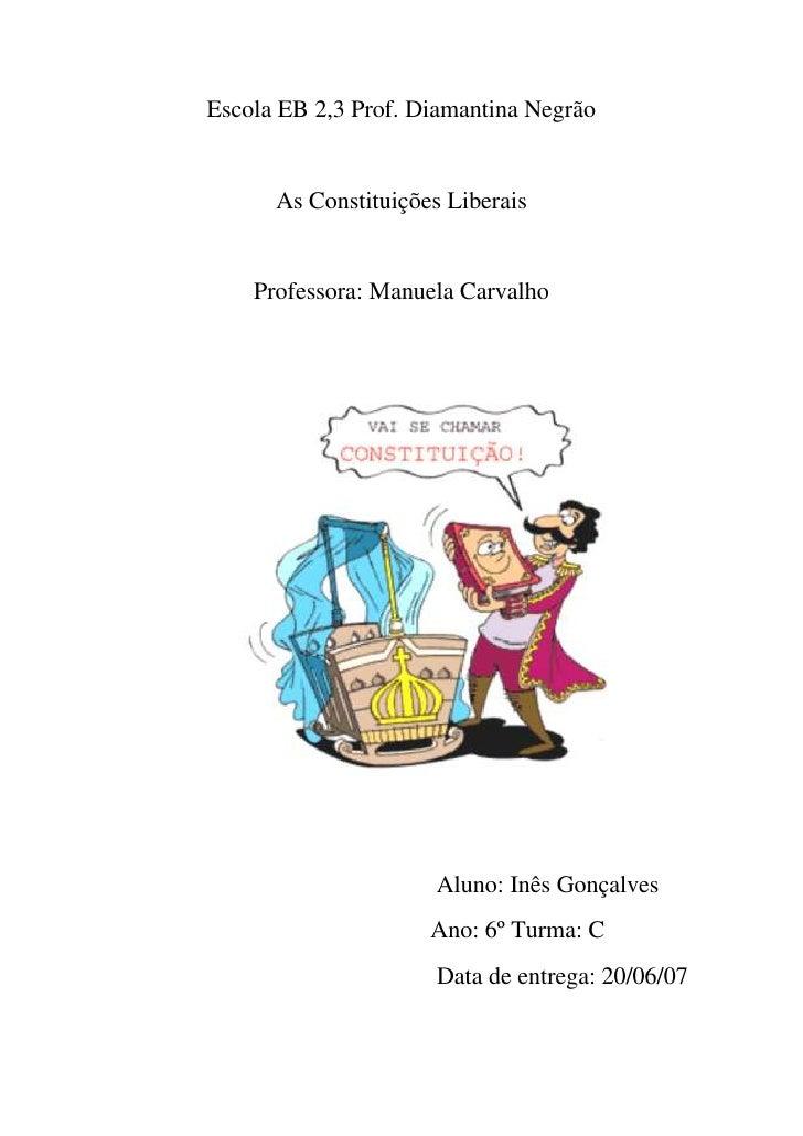 Escola EB 2,3 Prof. Diamantina Negrão <br />As Constituições Liberais<br />centercenterProfessora: Manuela Carvalho<br /> ...