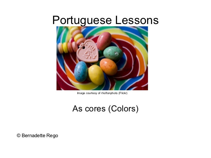 Portuguese Lessons                     Image courtesy of rhoftonphoto (Flickr)                    As cores (Colors)© Berna...
