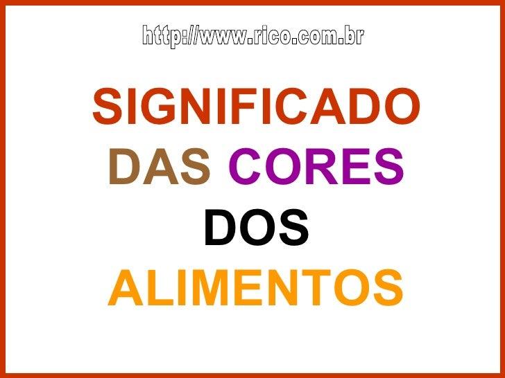 SIGNIFICADO   DAS   CORES  DOS  ALIMENTOS http://www.rico.com.br