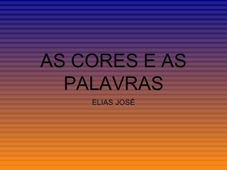 AS CORES E AS PALAVRAS ELIAS JOSÉ