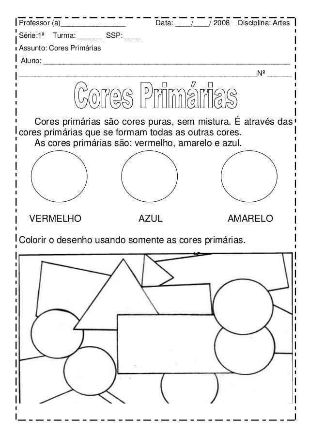 Professor (a)________________ Data: ____/____/ 2008 Disciplina: Artes Série:1ª Turma: ______ SSP: ____ Assunto: Cores Prim...