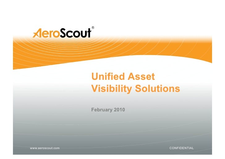 Unified Asset                     Visibility Solutions                     February 2010     www.aeroscout.com            ...