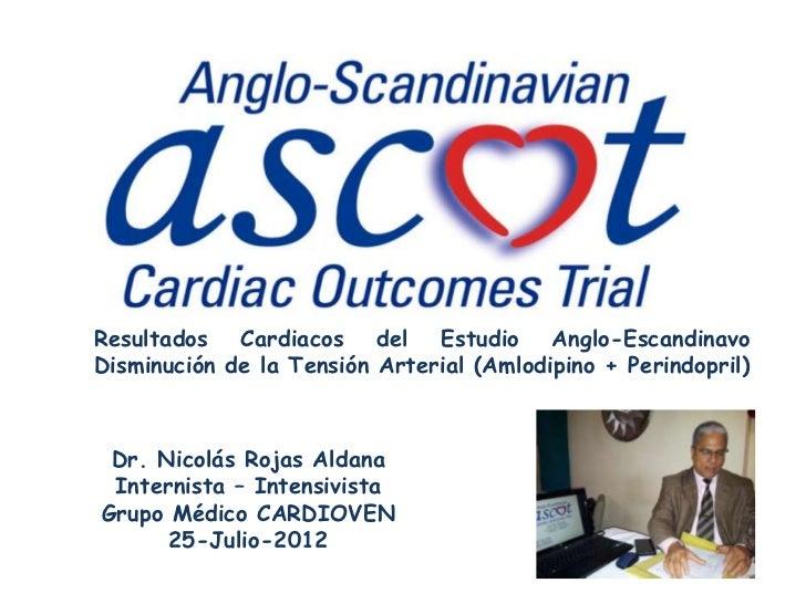 Resultados Cardiacos del Estudio Anglo-EscandinavoDisminución de la Tensión Arterial (Amlodipino + Perindopril) Dr. Nicolá...