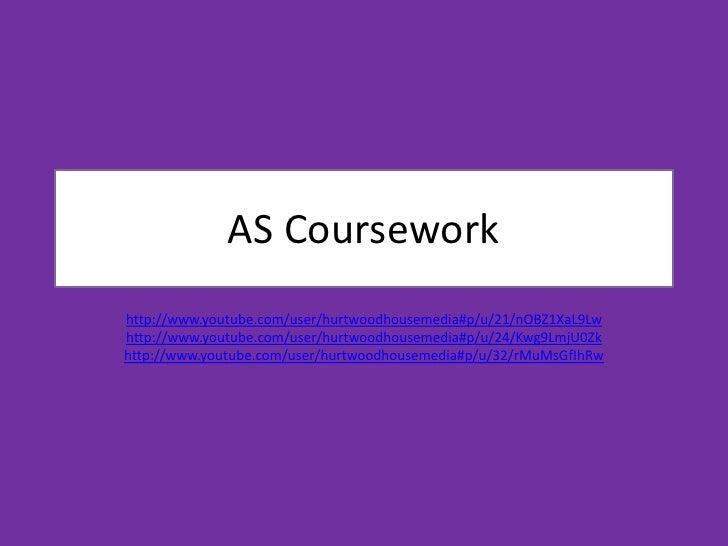 AS Coursework<br />http://www.youtube.com/user/hurtwoodhousemedia#p/u/21/nOBZ1XaL9Lw<br />http://www.youtube.com/user/hurt...