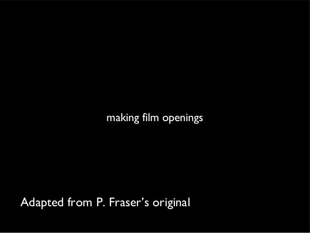 making film openingsAdapted from P. Fraser's original
