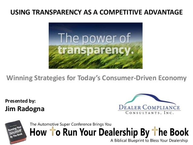 USING TRANSPARENCY AS A COMPETITIVE ADVANTAGEWinning Strategies for Today's Consumer-Driven EconomyPresented by:Jim Radogna