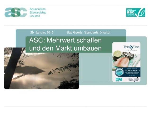 29. Januar, 2013   Bas Geerts, Standards DirectorASC: Mehrwert schaffenund den Markt umbauen