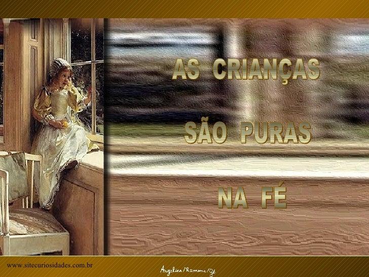 AS  CRIANÇAS SÃO  PURAS NA  FÉ www.sitecuriosidades.com.br