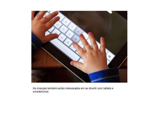 As crianças também estão interessadas em se divertir com tablets e smartphones