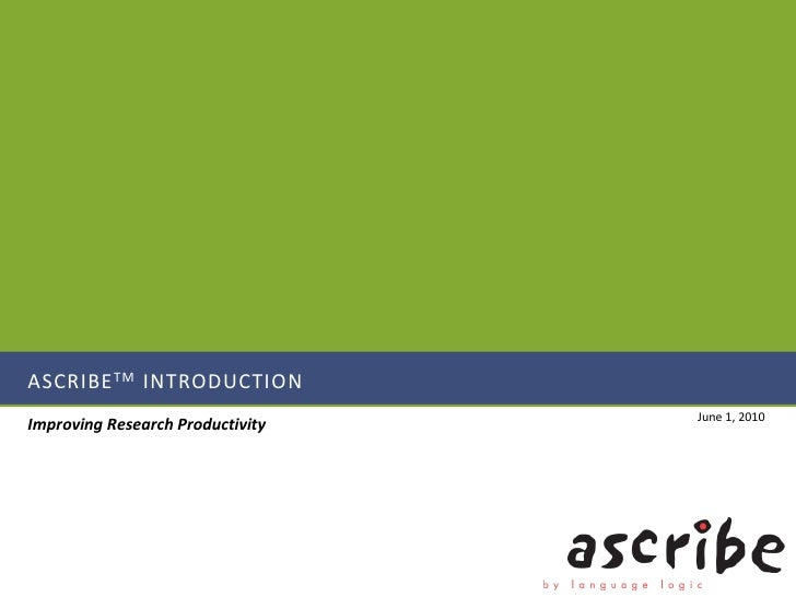 ASCRIBE TM INTRODUCTION                                   June 1, 2010 Improving Research Productivity