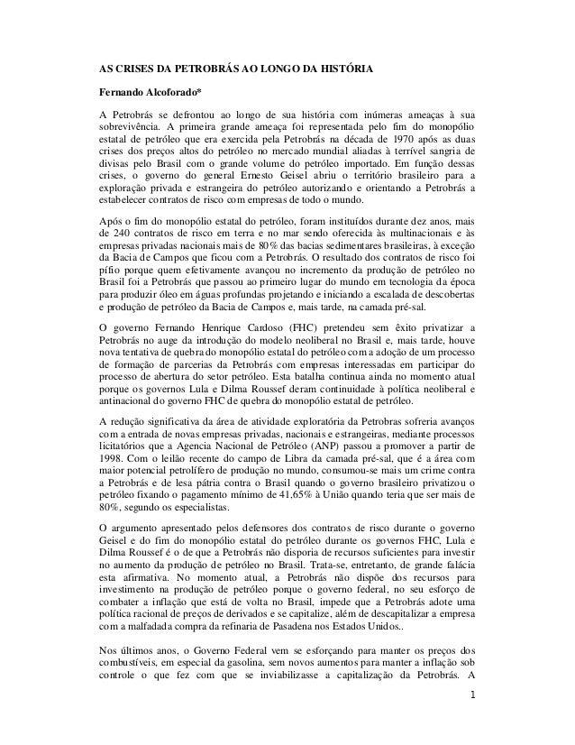1 AS CRISES DA PETROBRÁS AO LONGO DA HISTÓRIA Fernando Alcoforado* A Petrobrás se defrontou ao longo de sua história com i...
