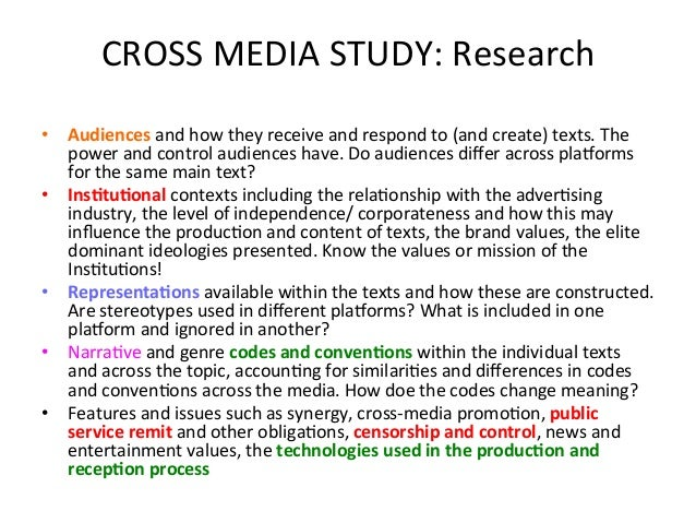 CROSS  MEDIA  STUDY:  Research   • Audiences  and  how  they  receive  and  respond  to  (and  ...