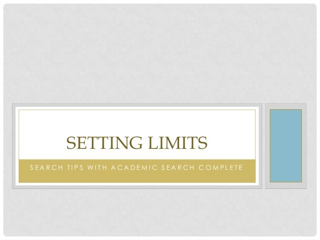 SETTING LIMITS SEARCH TIPS WITH ACADEMIC SEARCH COMPLETE