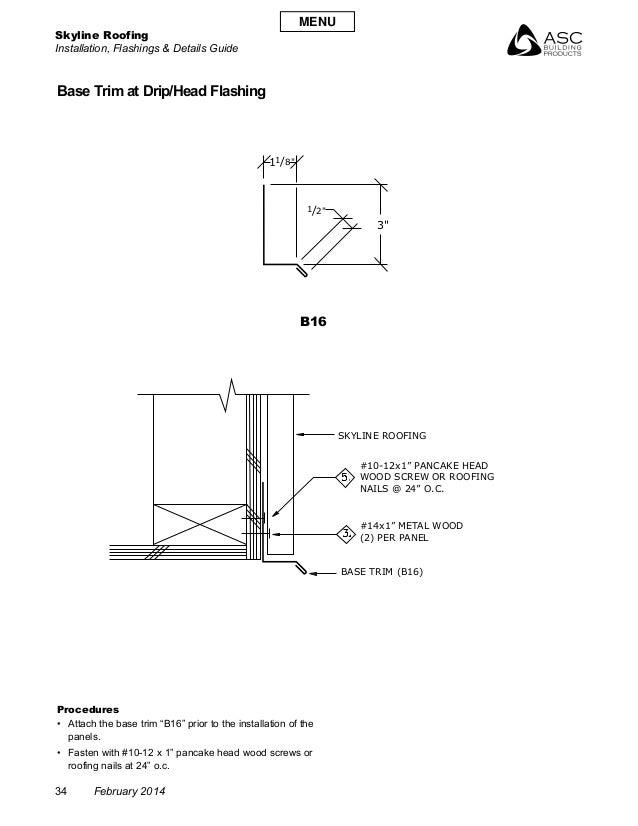 Skyline Roofing Installation, Flashings & Details Guide 34 February 2014 Base Trim at Drip/Head Flashing B16 Procedures •...