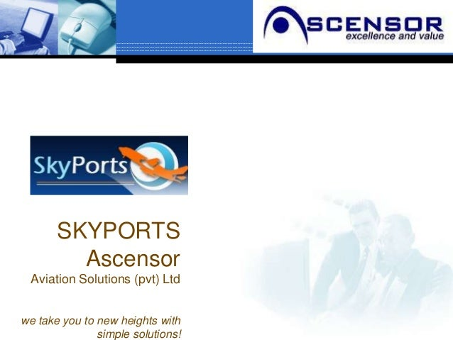SKYPORTS         Ascensor  Aviation Solutions (pvt) Ltdwe take you to new heights with               simple solutions!