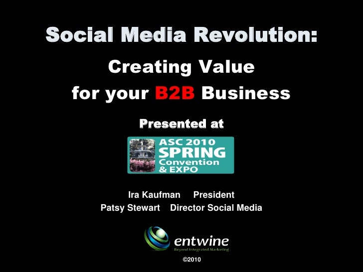 Social Media Revolution:       Creating Value   for your B2B Business             Presented at               Ira Kaufman P...