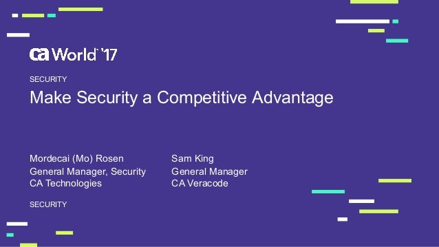 Make Security a Competitive Advantage Mordecai (Mo) Rosen  SECURITY SECURITY General Manager, Security CA Techno...