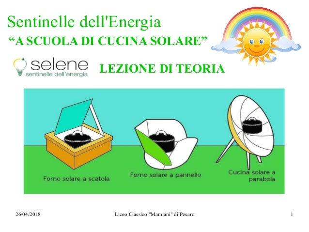 """26/04/2018 Liceo Classico """"Mamiani"""" di Pesaro 1 Sentinelle dell'Energia """"A SCUOLA DI CUCINA SOLARE"""" LEZIONE DI TEORIA"""