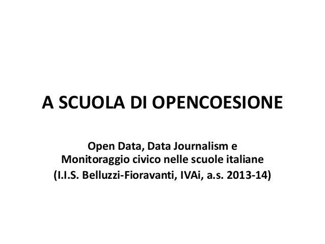 A SCUOLA DI OPENCOESIONE Open Data, Data Journalism e Monitoraggio civico nelle scuole italiane (I.I.S. Belluzzi-Fioravant...