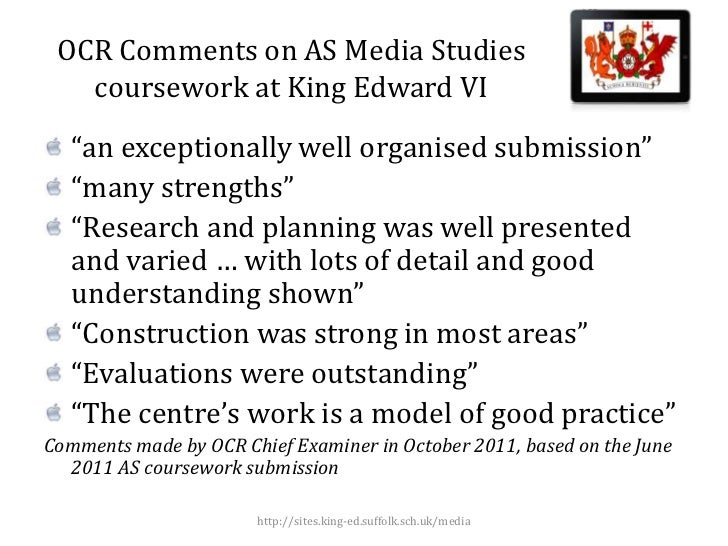 """OCR Comments on AS Media Studies   coursework at King Edward VI   """"an exceptionally well organised submission""""   """"many str..."""