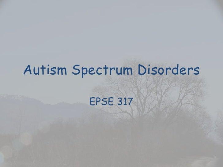 Autism Spectrum Disorders<br />EPSE 317<br />