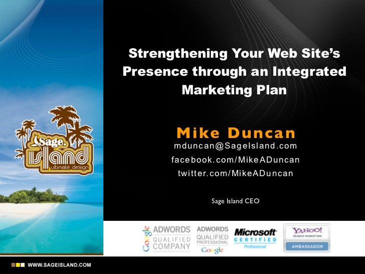 Strengthening Your Web Site'sPresence through an Integrated        Marketing Plan       Mike Dunca n      mdunc an @Sa ge ...