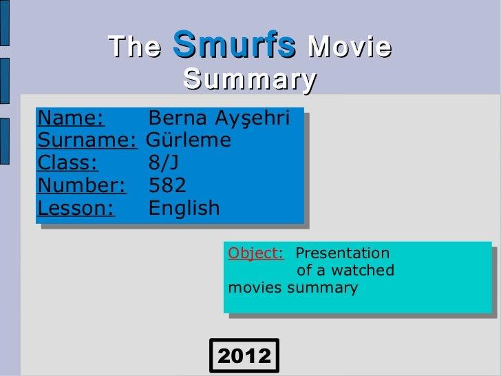 The     Smurfs Movie              SummaryName:      Berna AyşehriSurname:   GürlemeClass:     8/JNumber:    582Lesson:    ...