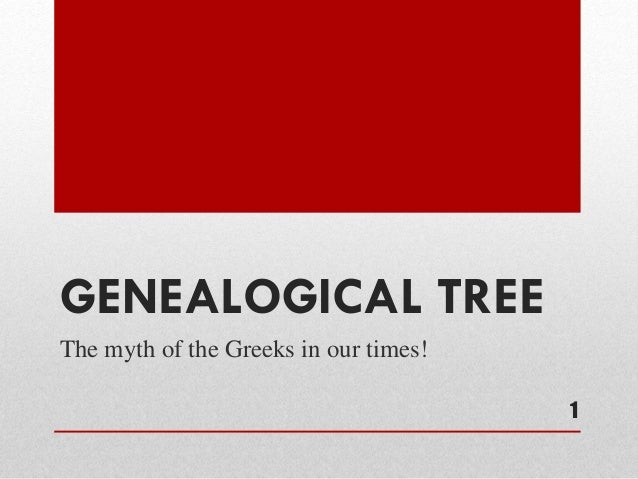 GENEALOGICAL TREE The myth of the Greeks in our times! 1