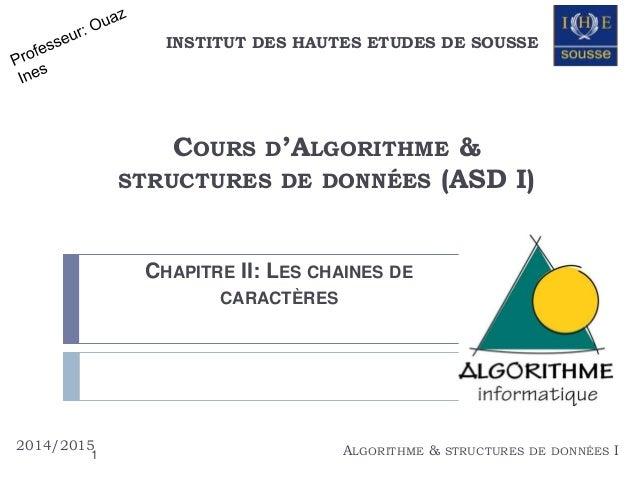 INSTITUT DES HAUTES ETUDES DE SOUSSE  COURS D'ALGORITHME &  STRUCTURES DE DONNÉES (ASD I)  CHAPITRE II: LES CHAINES DE  CA...