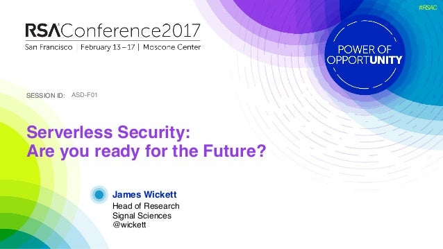 SESSION ID:SESSION ID: #RSAC James Wickett Serverless Security: Are you ready for the Future? ASD-F01 Head of Research Sig...