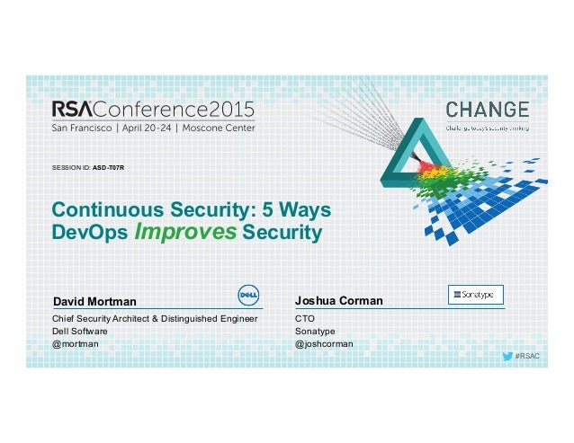 #RSAC SESSION ID: David Mortman Joshua Corman Continuous Security: 5 Ways DevOps Improves Security ASD-T07R CTO Sonatype @...