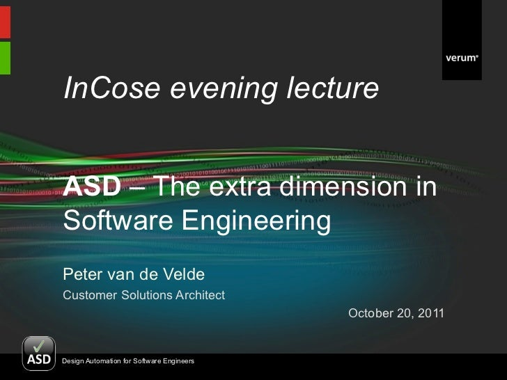 InCose evening lectureASD – The extra dimension inSoftware EngineeringPeter van de VeldeCustomer Solutions Architect      ...