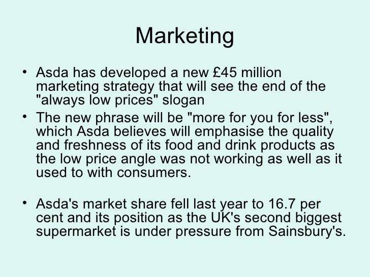 asda market strategies There probably isn't a day goes by where you don't see some form of marketing by the traditional 'big four' supermarkets (tesco, asda, sainsbury's and morrisons ), and relative newcomer, aldi the tactic was part of a wider strategy and helps the brand look up to date on events important to its customers.