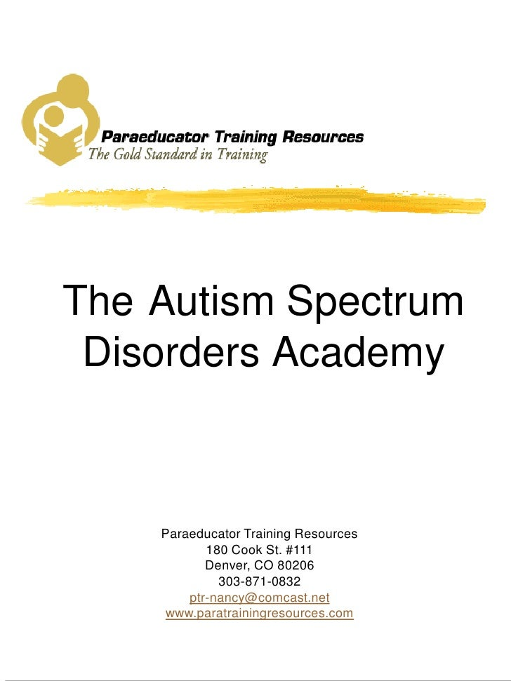 The Autism Spectrum  Disorders Academy        Paraeducator Training Resources            180 Cook St. #111            Denv...
