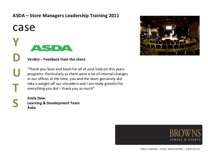 asda leadership and management The concept of leadership in asda is slightly different while based in the servant leadership model, the leader is first a servant, and the mission of the leader is to serve others basically servant leaders should help followers to develop their own values that support the organization in its mission (examples of this kind of leadership .