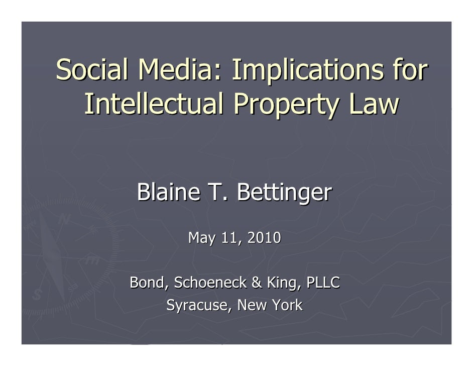 Social Media: Implications for   Intellectual Property Law         Blaine T. Bettinger             May 11, 2010       Bond...