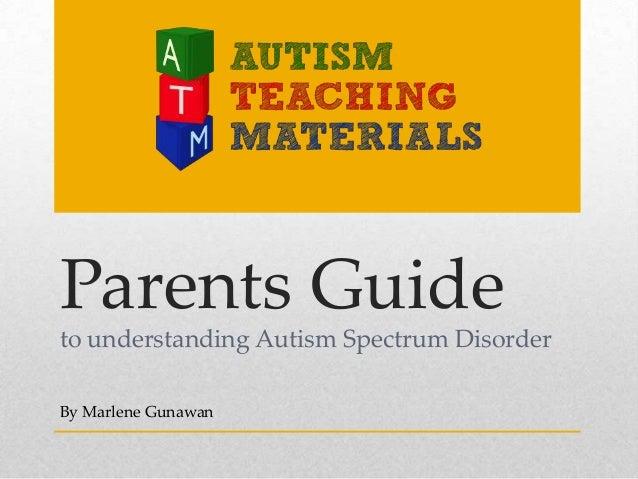 Parents Guide to understanding Autism Spectrum Disorder By Marlene Gunawan