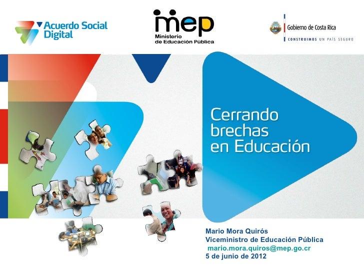 Mario Mora QuirósViceministro de Educación Pública mario.mora.quiros@mep.go.cr5 de junio de 2012