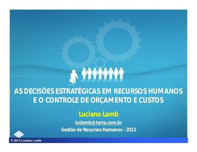 AS DECISÕES ESTRATÉGICAS EM RECURSOS HUMANOS E O CONTROLE DE ORÇAMENTO E CUSTOS Luciano Lamb luclamb@terra.com.br Gestão d...