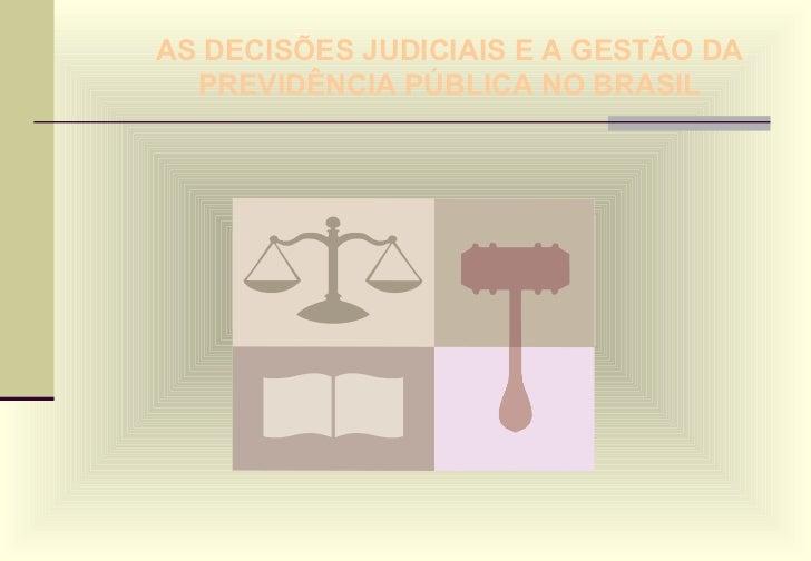 AS DECISÕES JUDICIAIS E A GESTÃO DA PREVIDÊNCIA PÚBLICA NO BRASIL