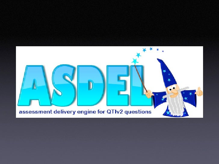 "What is ASDEL? • An assessment delivery engine  • Presents a QTI v2.1 assessment to a candidate    • Purely an ""engine"" - ..."